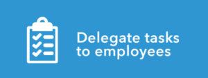 Delegate tasks to employees