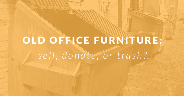 Old Office Furniture: Sell, Donate, or Trash?