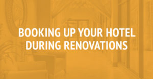 Fill Rooms During Hotel Renovations