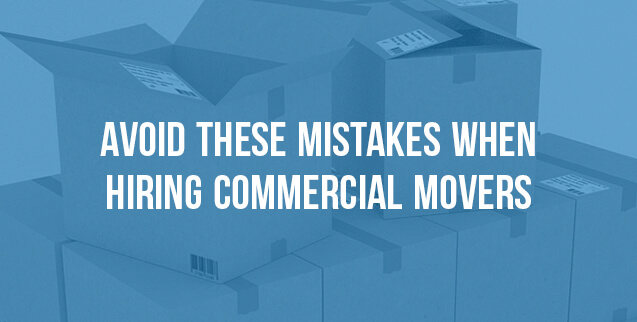 4 Mistakes to Avoid When Hiring Commercial Movers